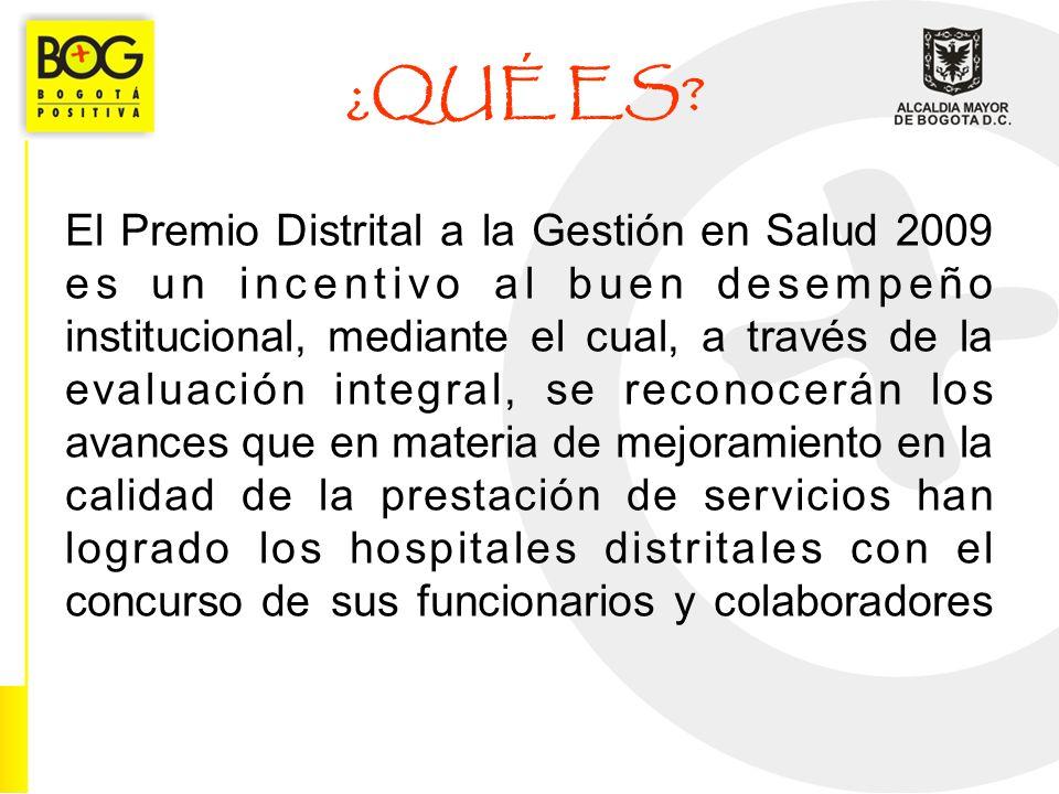 El Premio Distrital a la Gestión en Salud 2009 es un incentivo al buen desempeño institucional, mediante el cual, a través de la evaluación integral,