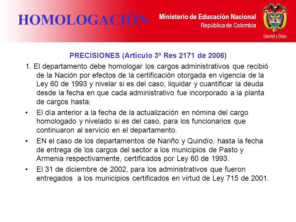 Ministerio de Educación Nacional República de Colombia HOMOLOGACIÓN PRECISIONES (Artículo 3º Res 2171 de 2006) 1. El departamento debe homologar los c