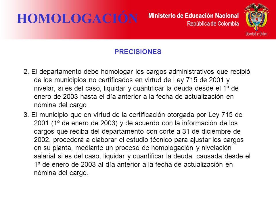 Ministerio de Educación Nacional República de Colombia HOMOLOGACIÓN PRECISIONES 2. El departamento debe homologar los cargos administrativos que recib