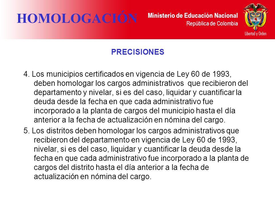 Ministerio de Educación Nacional República de Colombia HOMOLOGACIÓN PRECISIONES 4. Los municipios certificados en vigencia de Ley 60 de 1993, deben ho