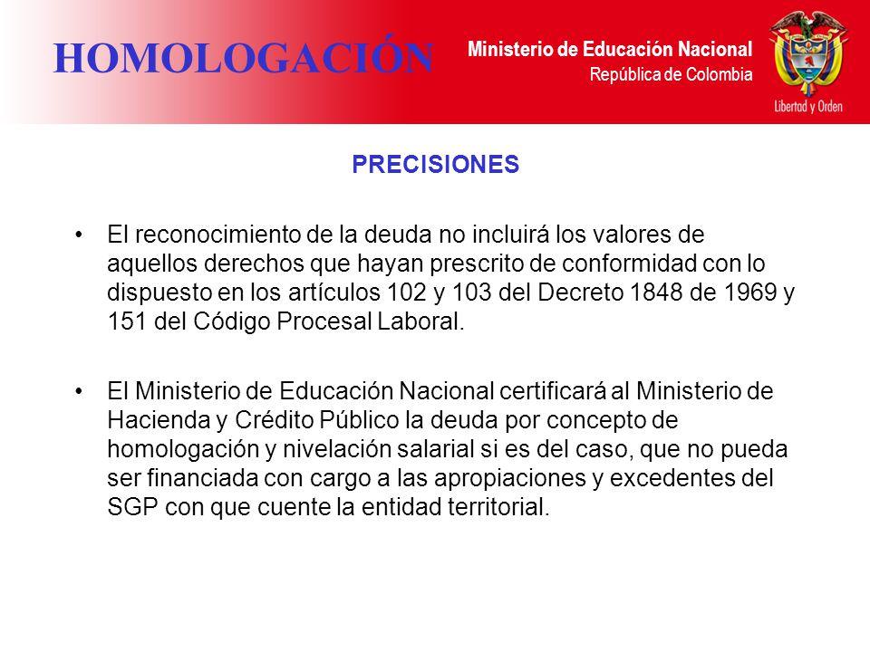 Ministerio de Educación Nacional República de Colombia HOMOLOGACIÓN PRECISIONES El reconocimiento de la deuda no incluirá los valores de aquellos dere