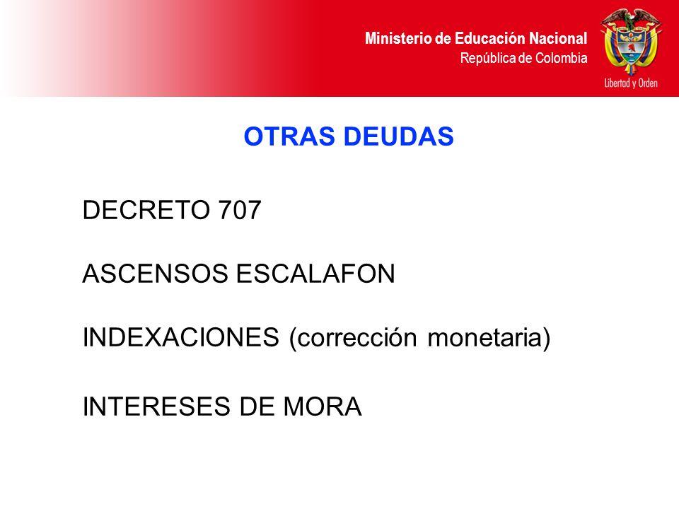 Ministerio de Educación Nacional República de Colombia OTRAS DEUDAS DECRETO 707 ASCENSOS ESCALAFON INDEXACIONES (corrección monetaria) INTERESES DE MO