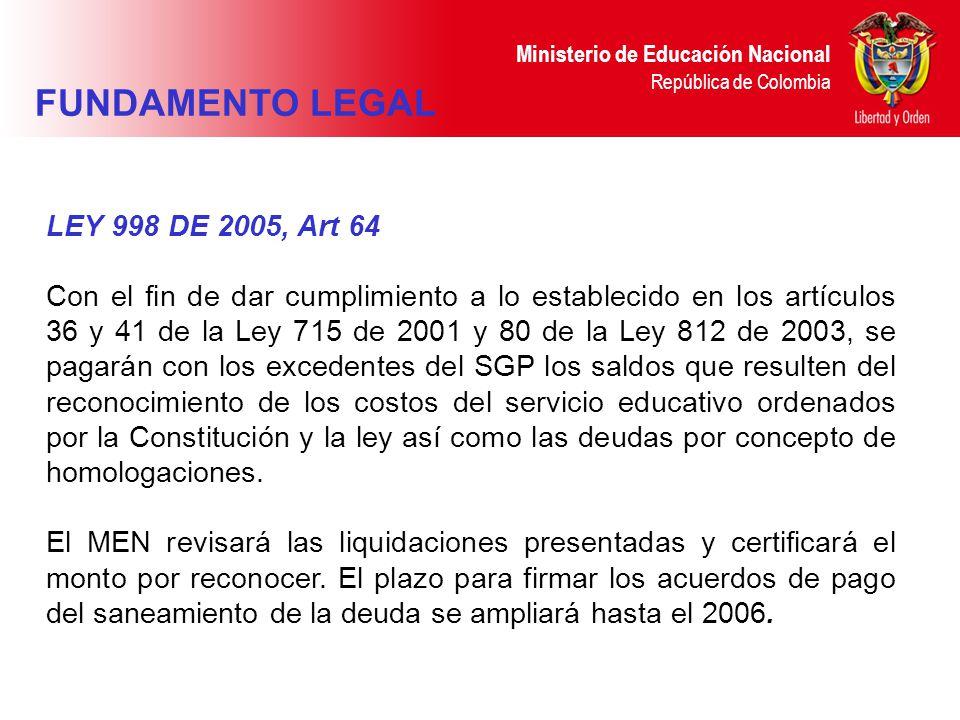 Ministerio de Educación Nacional República de Colombia LEY 998 DE 2005, Art 64 Con el fin de dar cumplimiento a lo establecido en los artículos 36 y 4