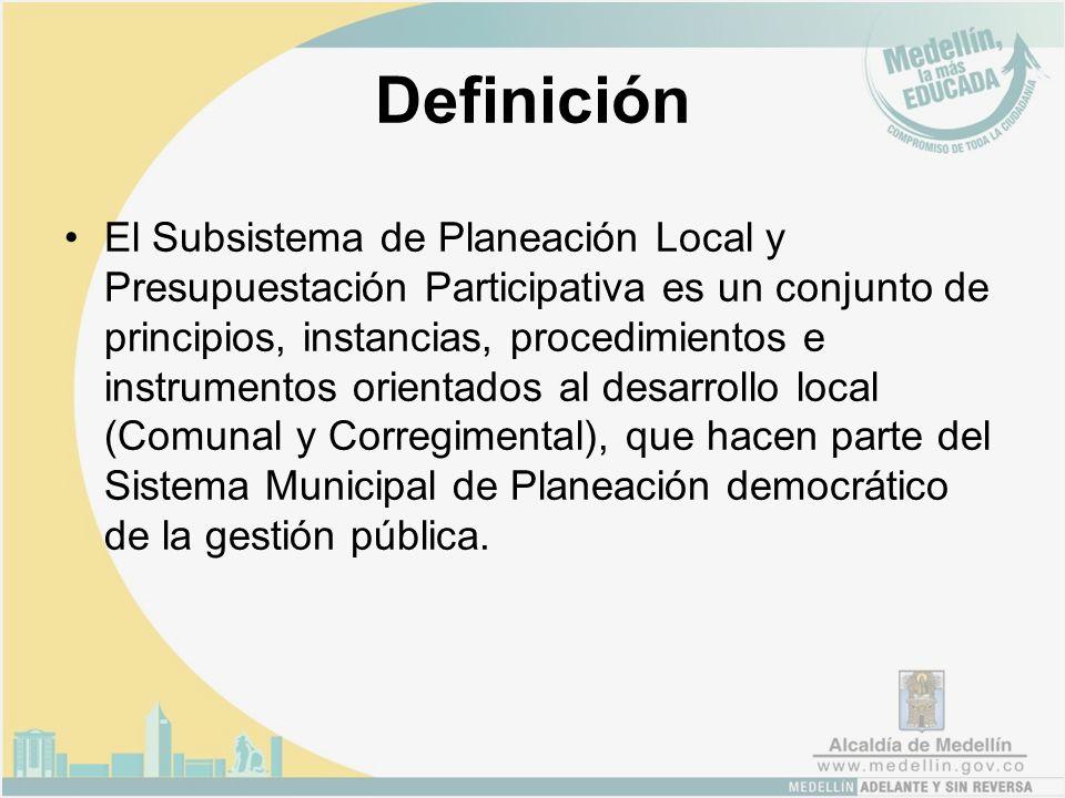 Definición El Subsistema de Planeación Local y Presupuestación Participativa es un conjunto de principios, instancias, procedimientos e instrumentos orientados al desarrollo local (Comunal y Corregimental), que hacen parte del Sistema Municipal de Planeación democrático de la gestión pública.