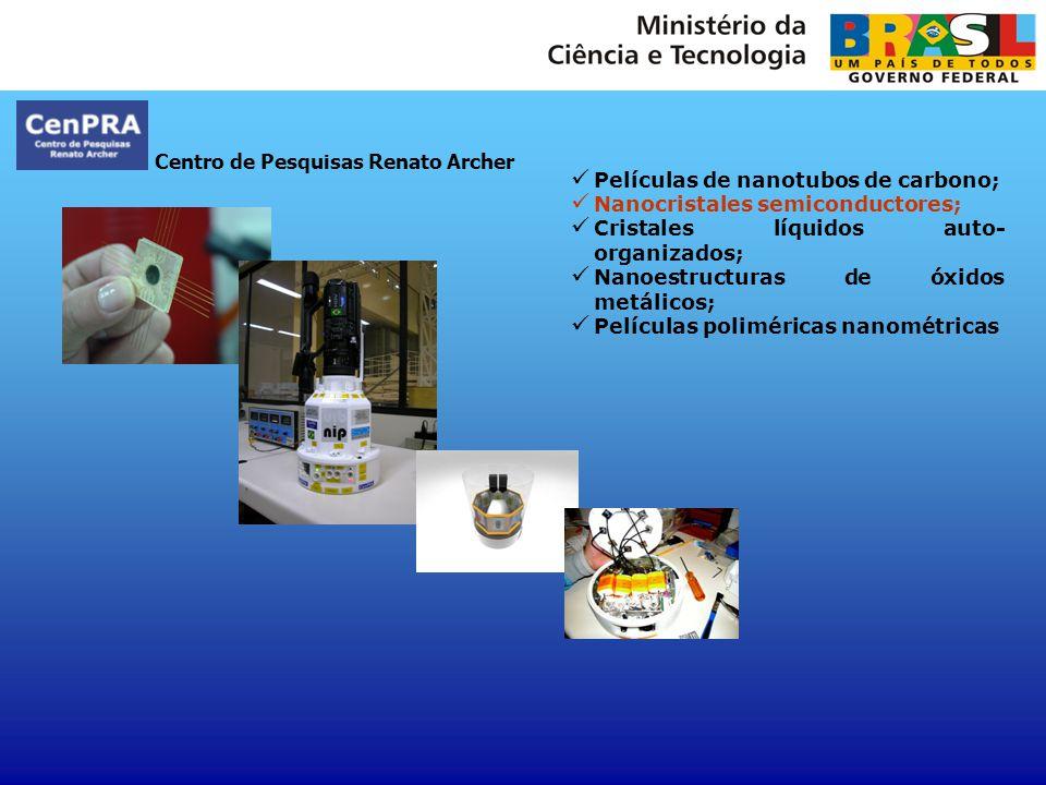 Centro de Pesquisas Renato Archer Películas de nanotubos de carbono; Nanocristales semiconductores; Cristales líquidos auto- organizados; Nanoestructu