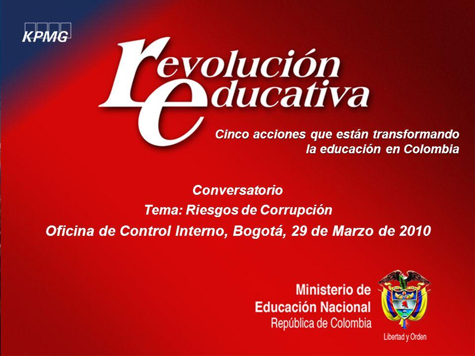 Cinco acciones que están transformando la educación en Colombia Conversatorio Tema: Riesgos de Corrupción Oficina de Control Interno, Bogotá, 29 de Marzo de 2010