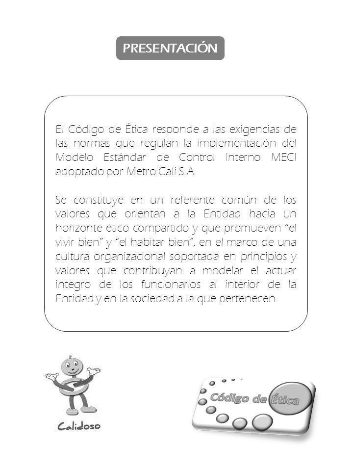 PRESENTACIÓN El Código de Ética responde a las exigencias de las normas que regulan la implementación del Modelo Estándar de Control Interno MECI adop