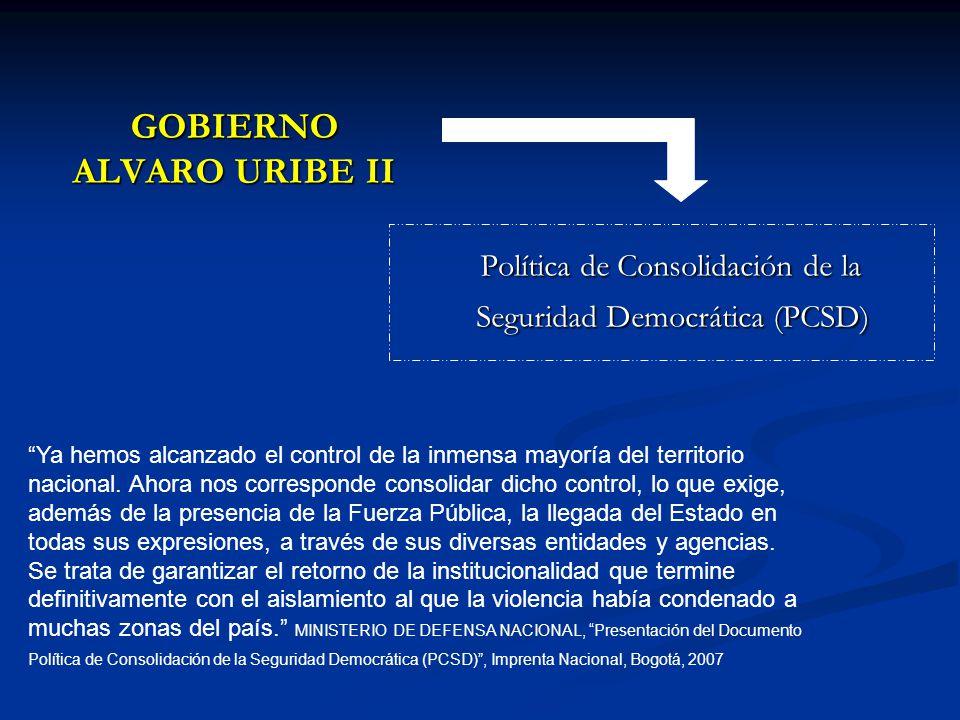 GOBIERNO ALVARO URIBE II Política de Consolidación de la Seguridad Democrática (PCSD) Política de Consolidación de la Seguridad Democrática (PCSD) Ya