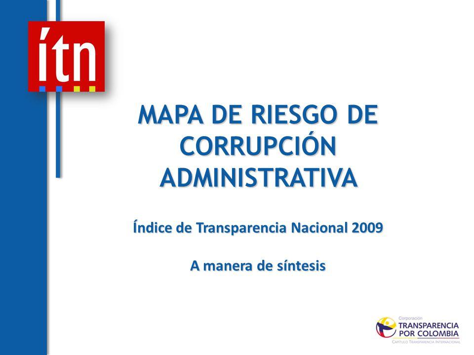 MAPA DE RIESGO DE CORRUPCIÓN ADMINISTRATIVA Índice de Transparencia Nacional 2009 A manera de síntesis