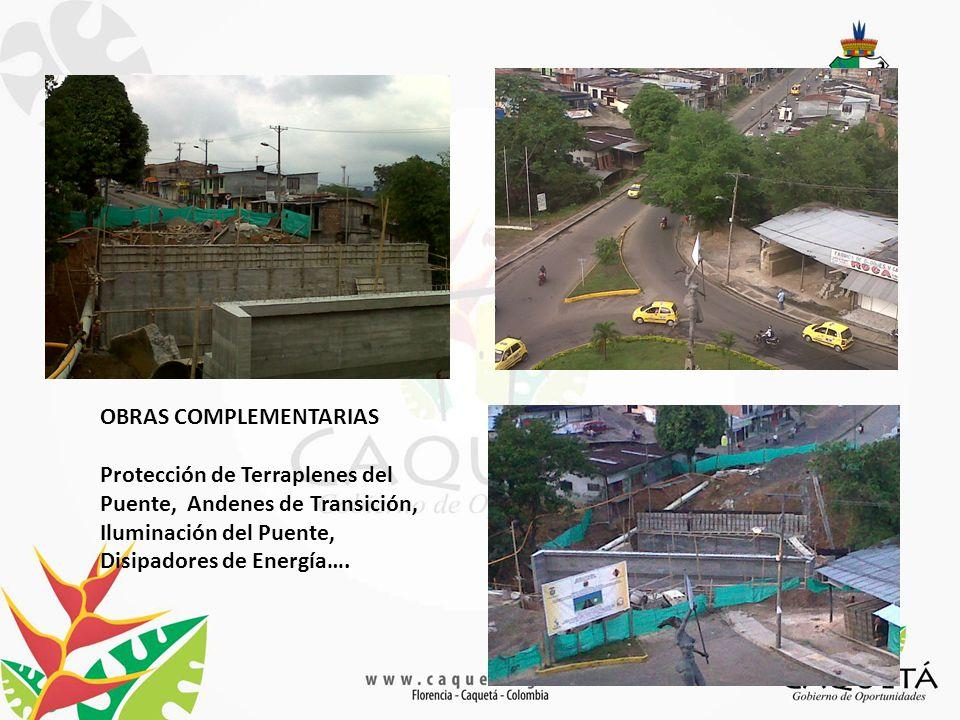 OBRAS COMPLEMENTARIAS Protección de Terraplenes del Puente, Andenes de Transición, Iluminación del Puente, Disipadores de Energía….