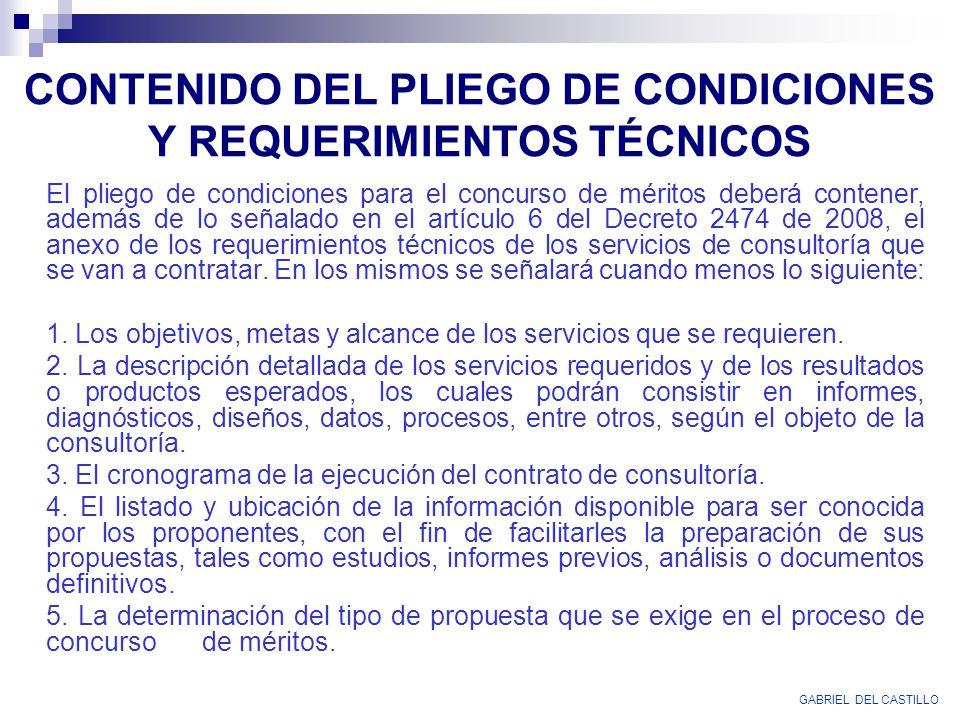CONTENIDO DEL PLIEGO DE CONDICIONES Y REQUERIMIENTOS TÉCNICOS El pliego de condiciones para el concurso de méritos deberá contener, además de lo señal
