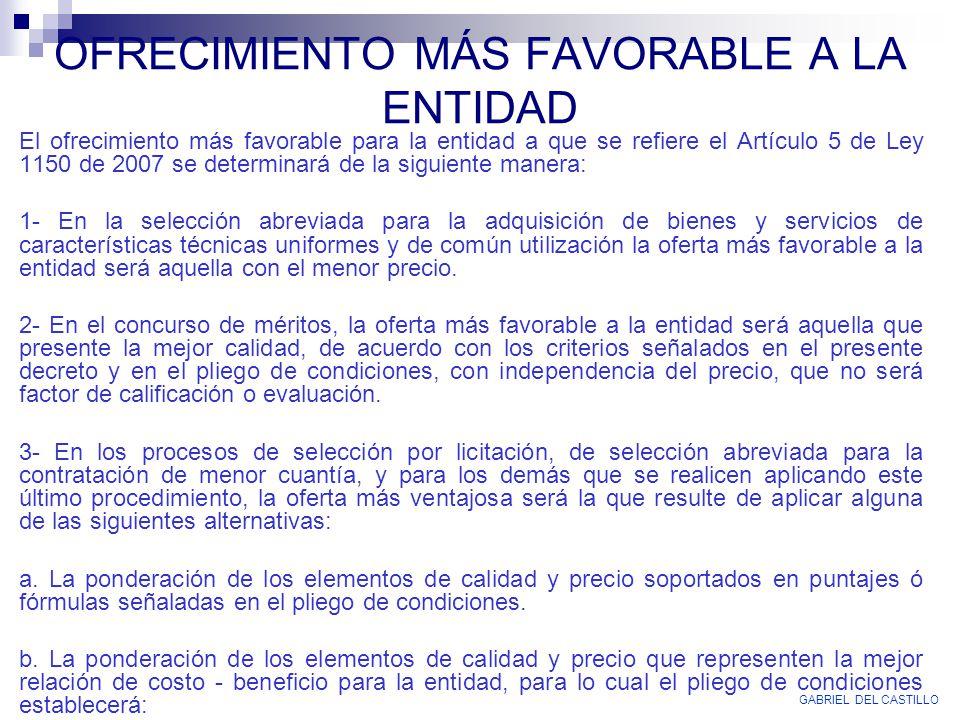 OFRECIMIENTO MÁS FAVORABLE A LA ENTIDAD El ofrecimiento más favorable para la entidad a que se refiere el Artículo 5 de Ley 1150 de 2007 se determinar