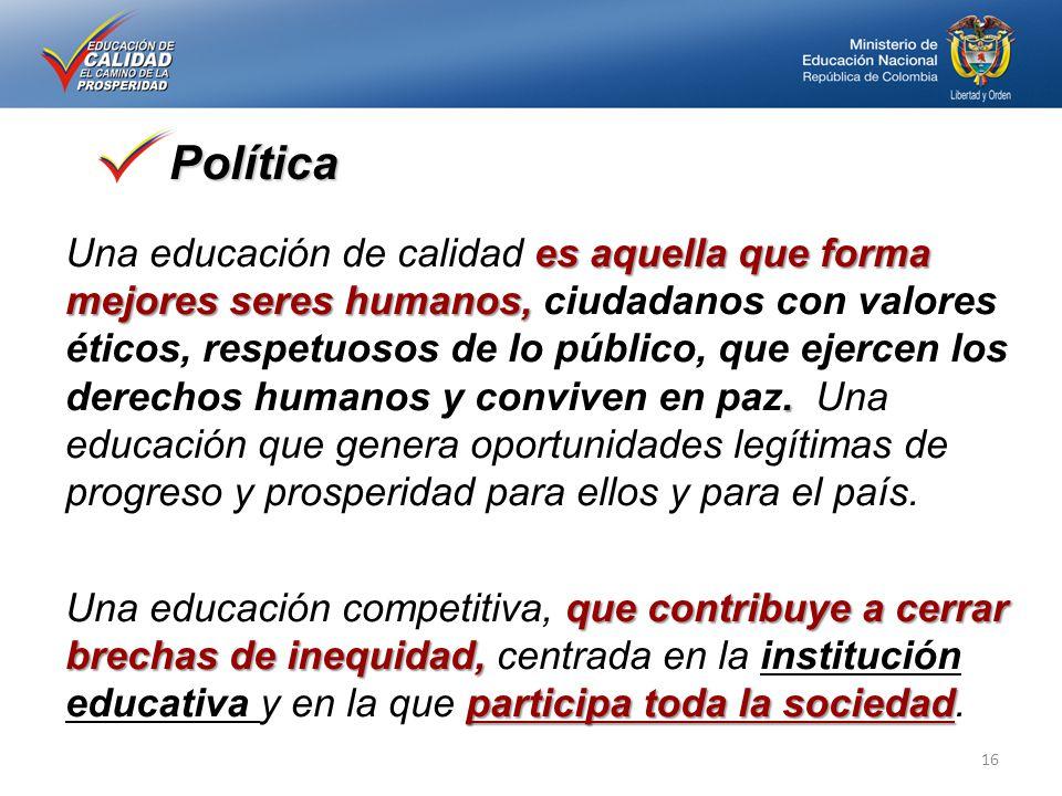 Política es aquella que forma mejores seres humanos,. Una educación de calidad es aquella que forma mejores seres humanos, ciudadanos con valores étic