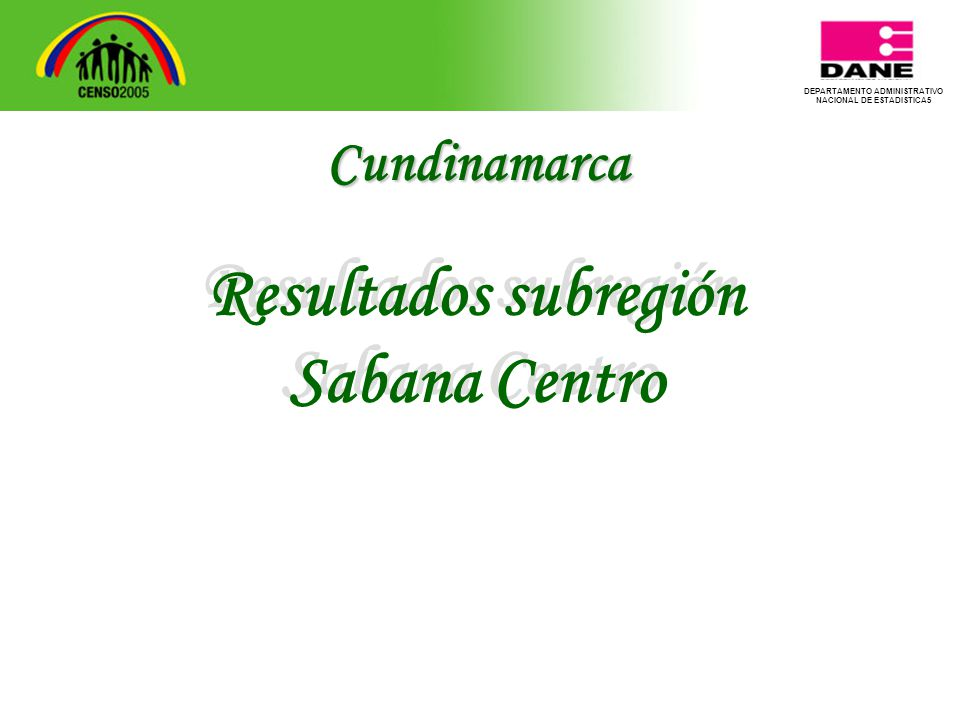 DEPARTAMENTO ADMINISTRATIVO NACIONAL DE ESTADISTICA5 Resultados subregión Sabana Centro Resultados subregión Sabana Centro Cundinamarca
