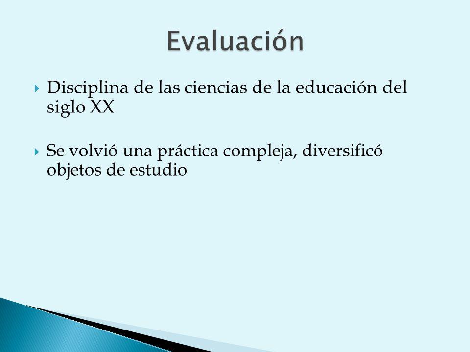 Disciplina de las ciencias de la educación del siglo XX Se volvió una práctica compleja, diversificó objetos de estudio
