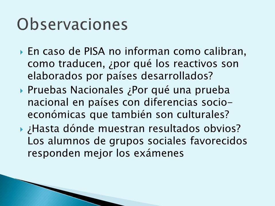 En caso de PISA no informan como calibran, como traducen, ¿por qué los reactivos son elaborados por países desarrollados.