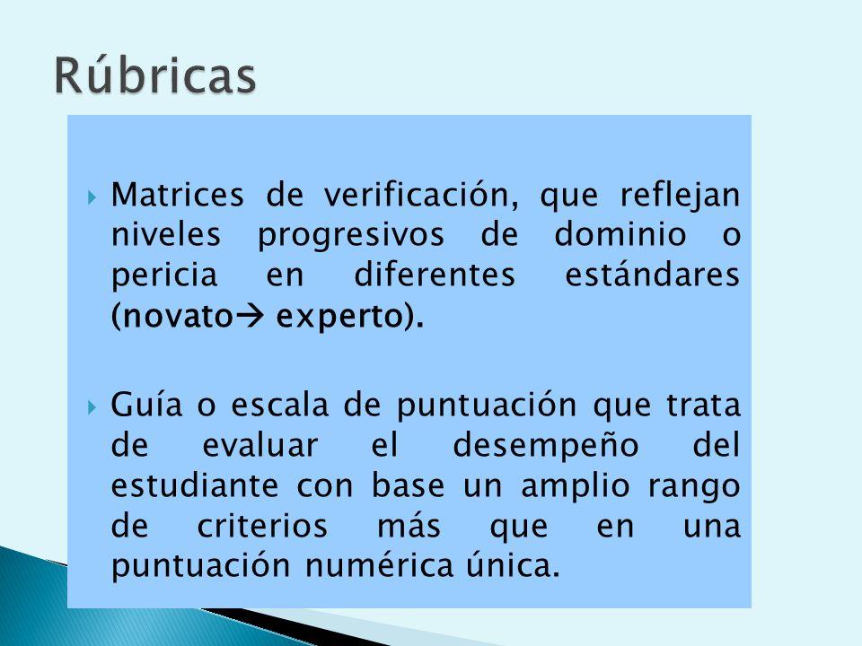 Matrices de verificación, que reflejan niveles progresivos de dominio o pericia en diferentes estándares (novato experto).