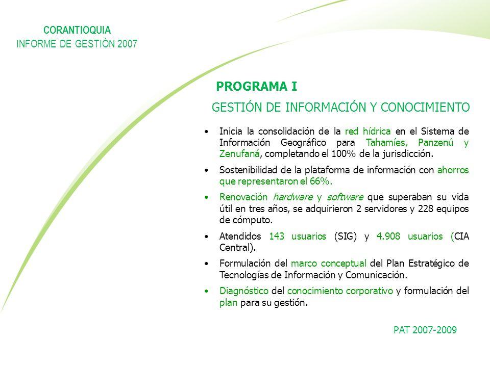 PAT 2007-2009 PROGRAMA I GESTIÓN DE INFORMACIÓN Y CONOCIMIENTO Inicia la consolidación de la red hídrica en el Sistema de Información Geográfico para