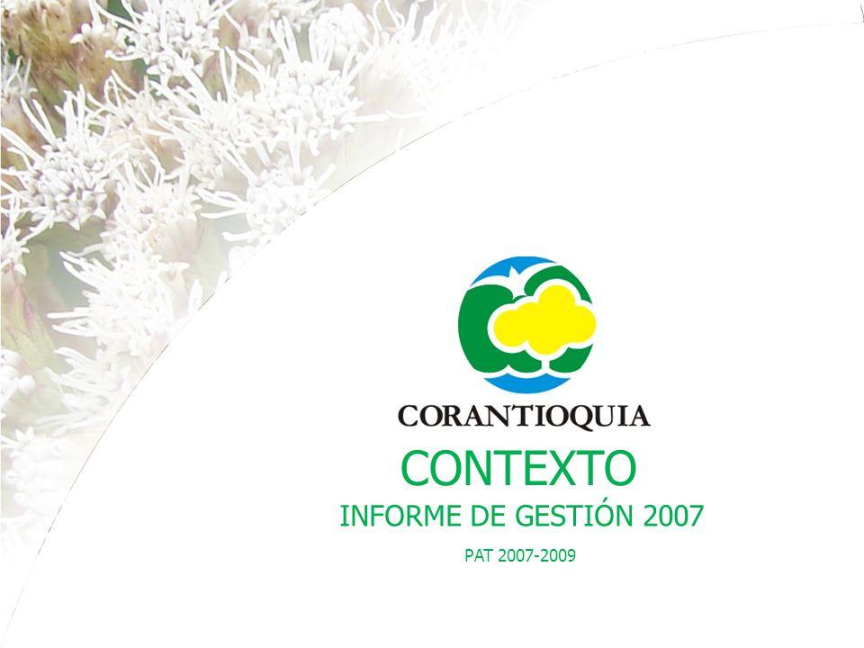 PAT 2007-2009 INFORME DE GESTIÓN 2007 Visión Ambiental Regional En el año 2019, el territorio de la jurisdicción de CORANTIOQUIA tendrá un aprovechamiento sostenible y competitivo de la oferta de bienes y servicios ambientales, en los ámbitos nacional e internacional.