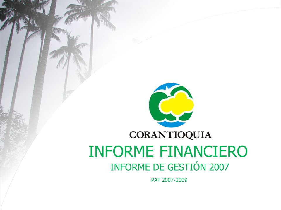 PAT 2007-2009 INFORME FINANCIERO INFORME DE GESTIÓN 2007