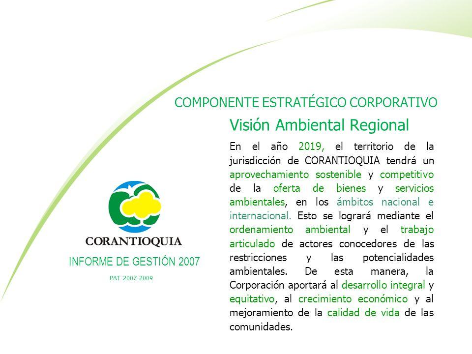 PAT 2007-2009 INFORME DE GESTIÓN 2007 Misión Contribuir al logro del desarrollo sostenible, mediante el conocimiento y mejoramiento de la oferta ambiental y la administración del uso de los recursos para responder a su demanda, a través de la construcción de una cultura ambiental del territorio.