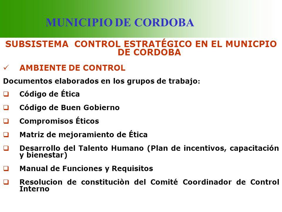 MUNICIPIO DE CORDOBA SUBSISTEMA CONTROL ESTRATÉGICO EN EL MUNICPIO DE CORDOBA AMBIENTE DE CONTROL Documentos elaborados en los grupos de trabajo : Cód
