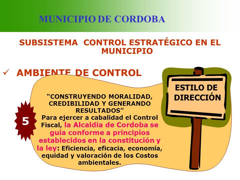 MUNICIPIO DE CORDOBA SUBSISTEMA CONTROL ESTRATÉGICO EN EL MUNICIPIO AMBIENTE DE CONTROL CONSTRUYENDO MORALIDAD, CREDIBILIDAD Y GENERANDO RESULTADOS Pa