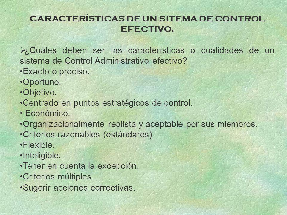 CARACTERÍSTICAS DE UN SITEMA DE CONTROL EFECTIVO. ¿Cuáles deben ser las características o cualidades de un sistema de Control Administrativo efectivo?