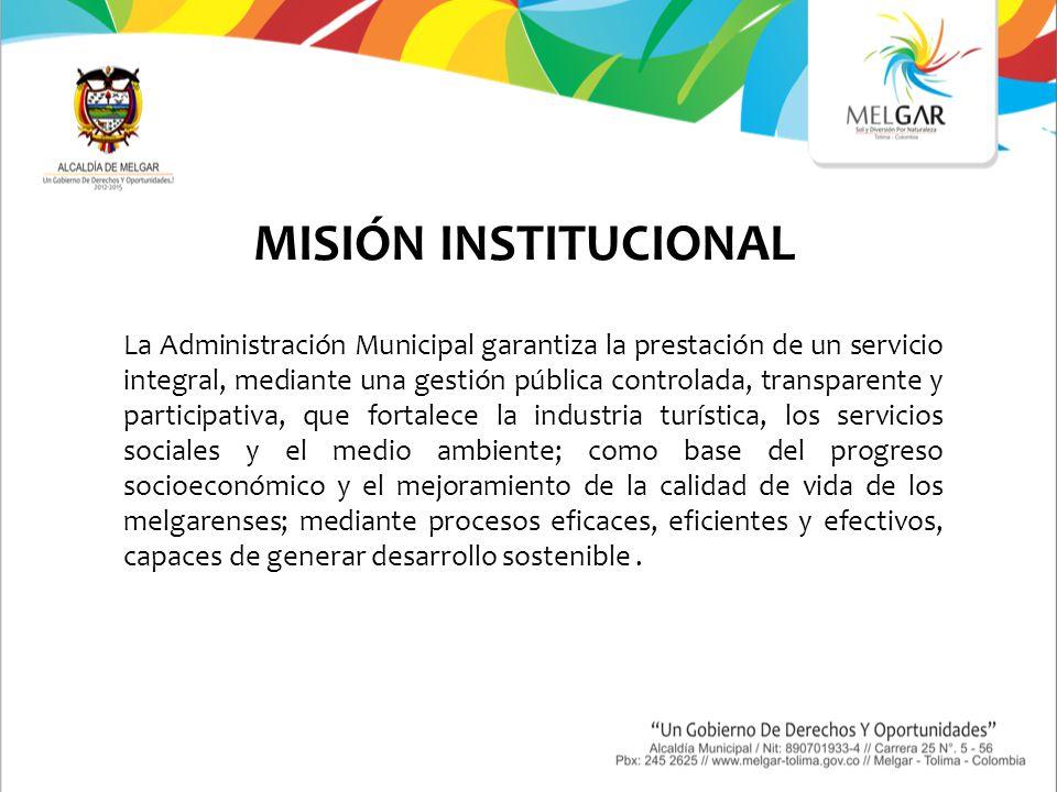VISIÓN INSTITUCIONAL Consolidar a Melgar - Tolima, como un Municipio competitivo, capaz de satisfacer las necesidades sociales de todos sus habitantes y visitantes, garantizando un desarrollo integral sostenible, posicionándolo como uno de los principales centros turísticos del país, que lidere procesos de integración regional.