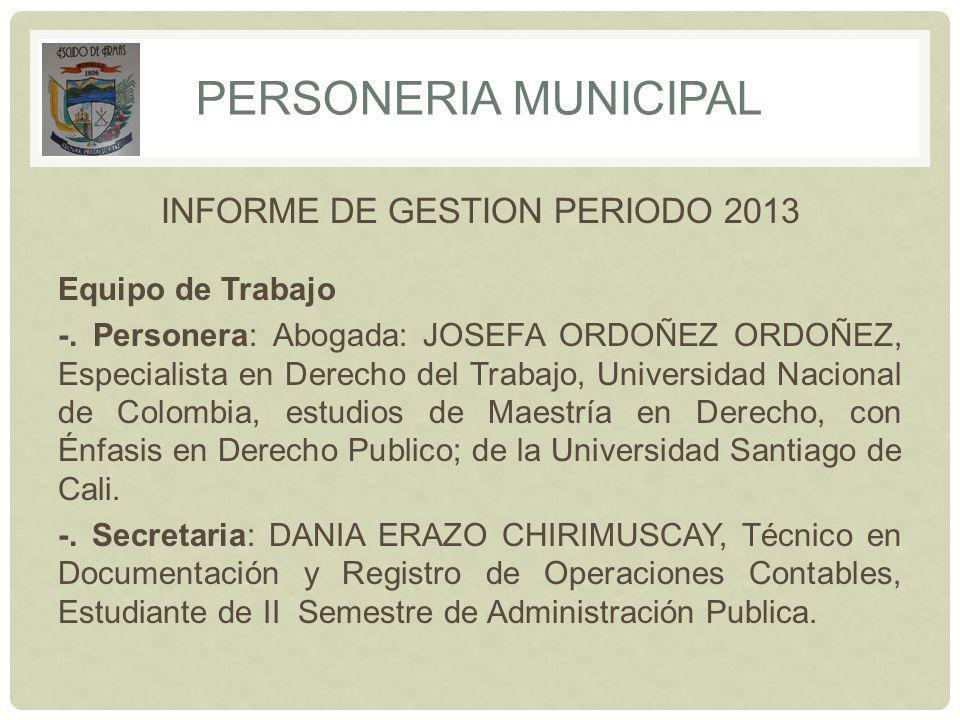 PERSONERIA MUNICIPAL INFORME DE GESTION PERIODO 2013 Equipo de Trabajo -.