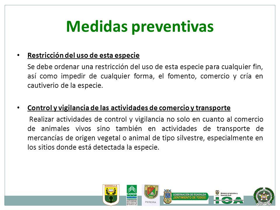 Medidas preventivas Restricción del uso de esta especie Se debe ordenar una restricción del uso de esta especie para cualquier fin, así como impedir d