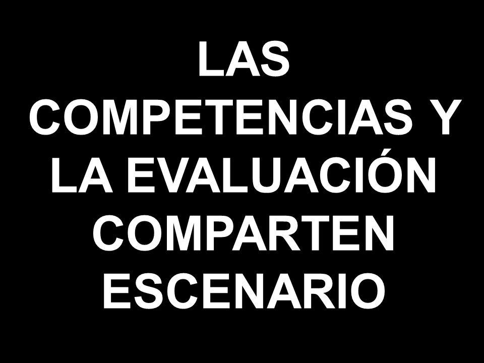 LAS COMPETENCIAS Y LA EVALUACIÓN COMPARTEN ESCENARIO