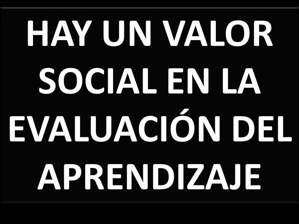 HAY UN VALOR SOCIAL EN LA EVALUACIÓN DEL APRENDIZAJE