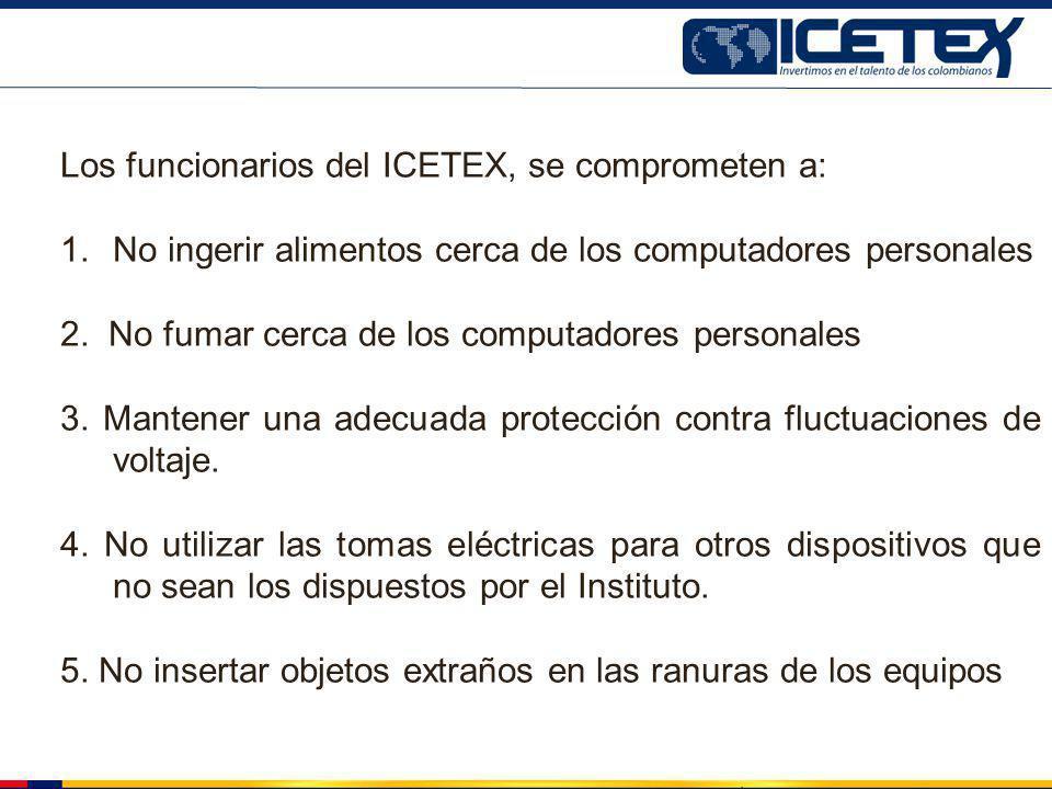 Los funcionarios del ICETEX, se comprometen a: 1.No ingerir alimentos cerca de los computadores personales 2. No fumar cerca de los computadores perso