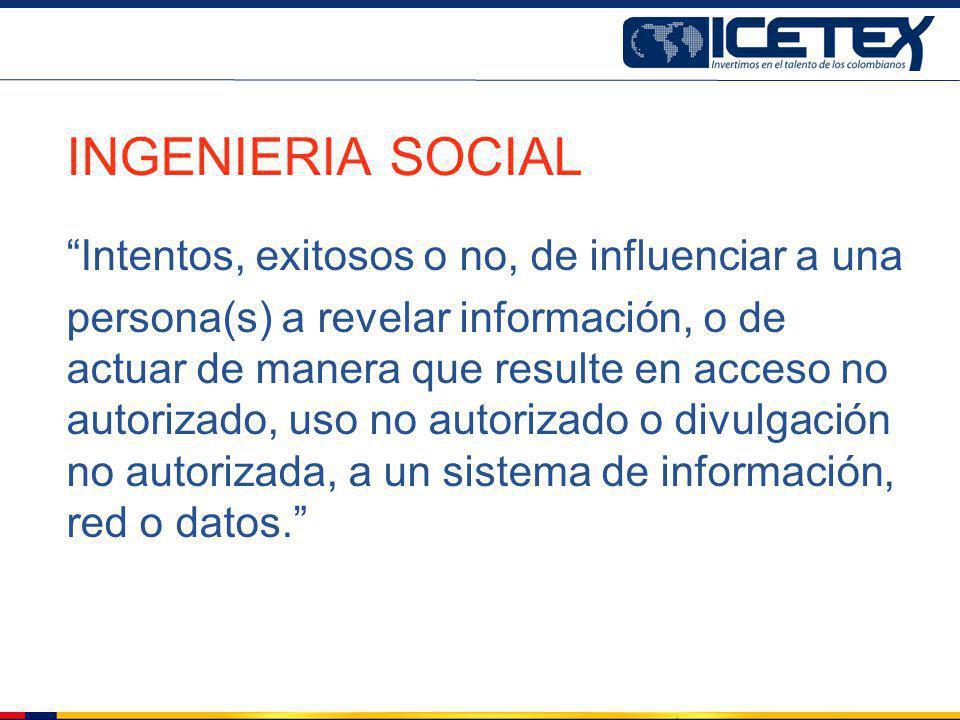 INGENIERIA SOCIAL Intentos, exitosos o no, de influenciar a una persona(s) a revelar información, o de actuar de manera que resulte en acceso no autor