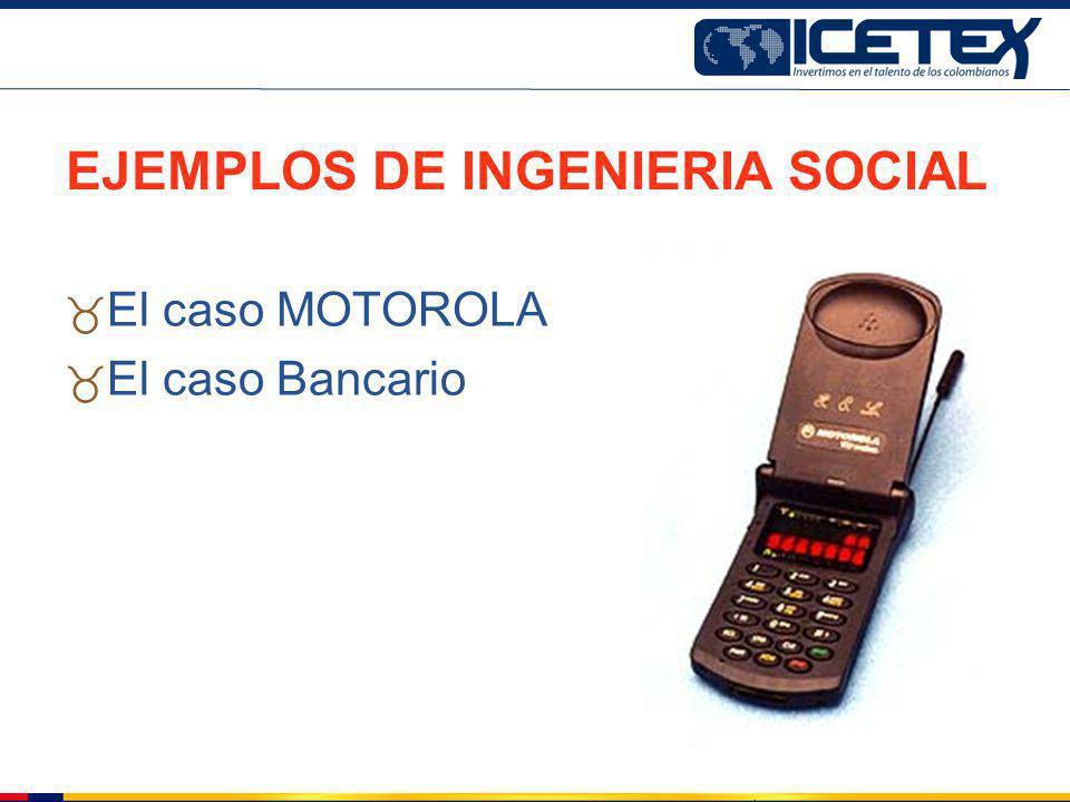 EJEMPLOS DE INGENIERIA SOCIAL El caso MOTOROLA El caso Bancario