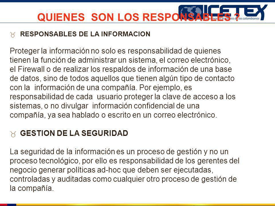 RESPONSABLES DE LA INFORMACION Proteger la información no solo es responsabilidad de quienes tienen la función de administrar un sistema, el correo el