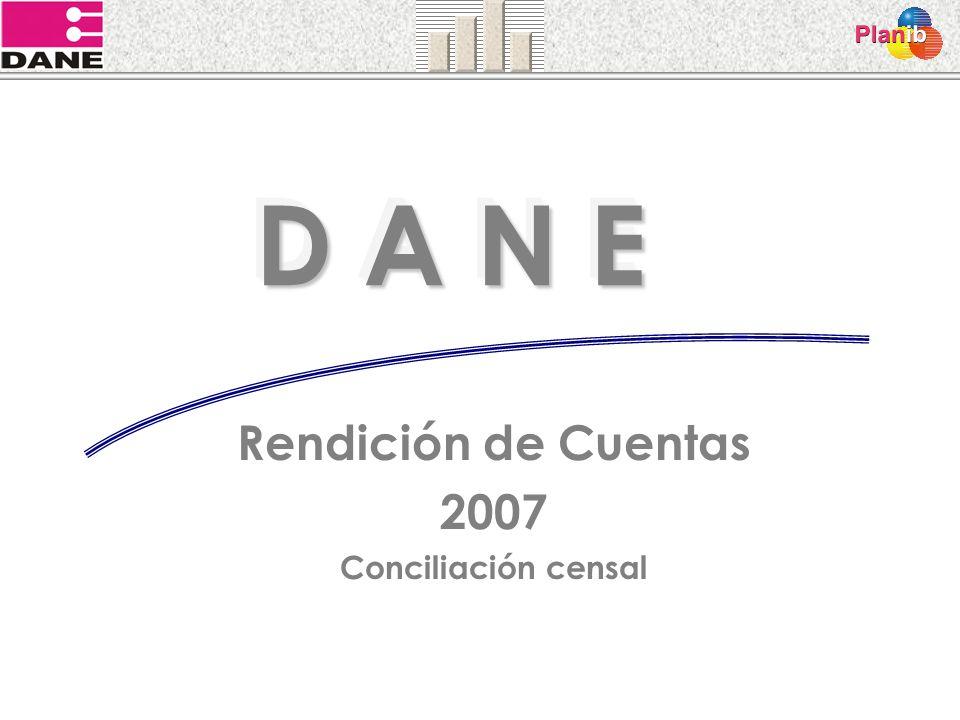 D A N E Rendición de Cuentas 2007 Conciliación censal