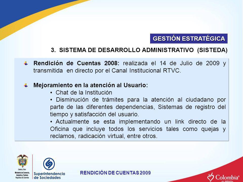 3. SISTEMA DE DESARROLLO ADMINISTRATIVO (SISTEDA) RENDICIÓN DE CUENTAS 2009 Rendición de Cuentas 2008: realizada el 14 de Julio de 2009 y transmitida