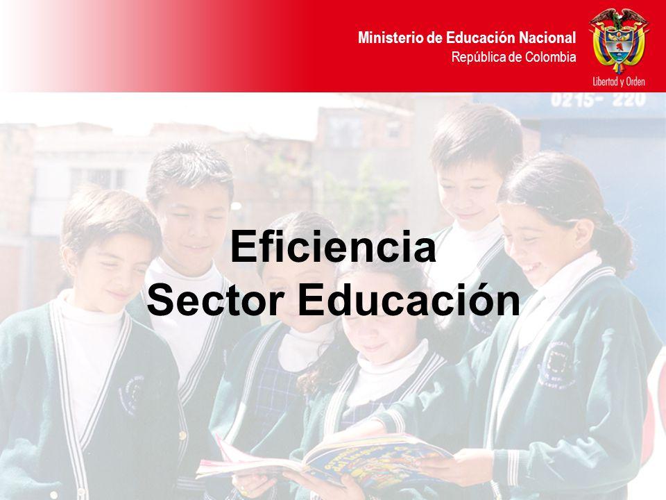 Ministerio de Educación Nacional República de Colombia Eficiencia Sector Educación