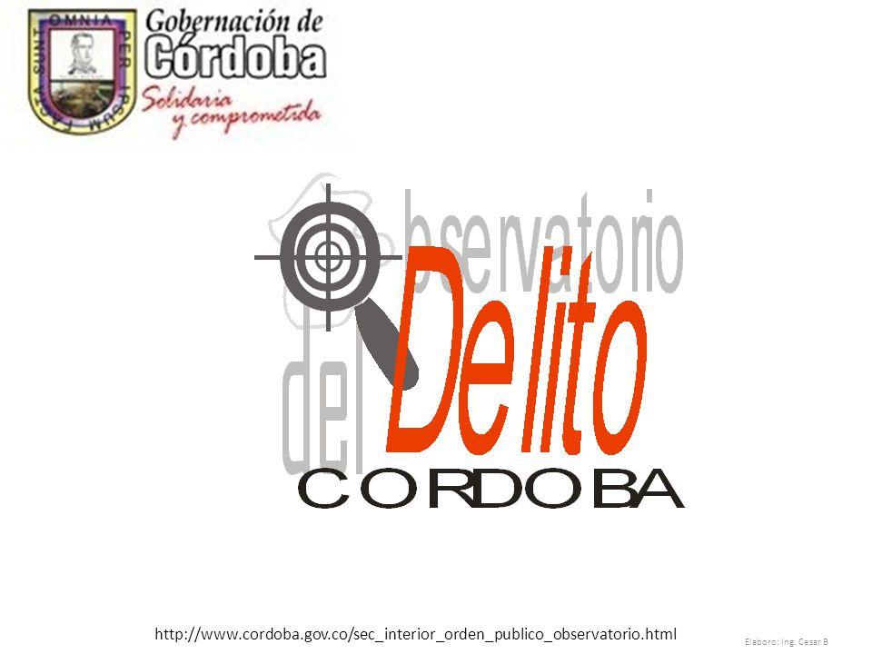 Elaboro: Ing. Cesar B http://www.cordoba.gov.co/sec_interior_orden_publico_observatorio.html