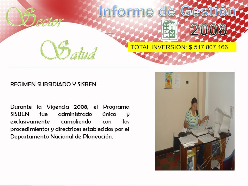 REGIMEN SUBSIDIADO Y SISBEN Durante la Vigencia 2008, el Programa SISBEN fue administrado única y exclusivamente cumpliendo con los procedimientos y d