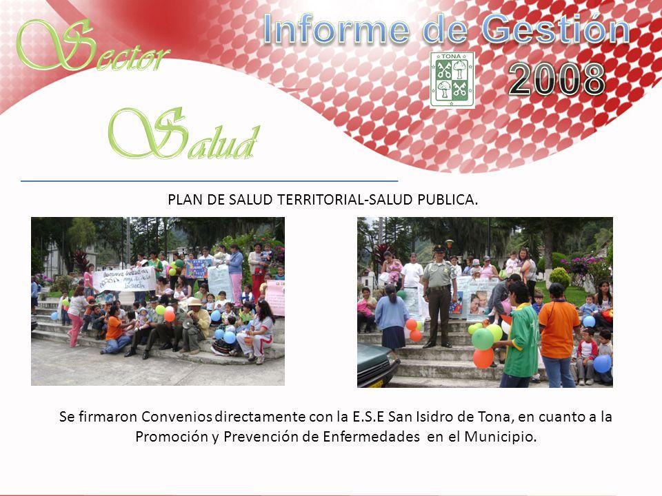 PLAN DE SALUD TERRITORIAL-SALUD PUBLICA. Se firmaron Convenios directamente con la E.S.E San Isidro de Tona, en cuanto a la Promoción y Prevención de