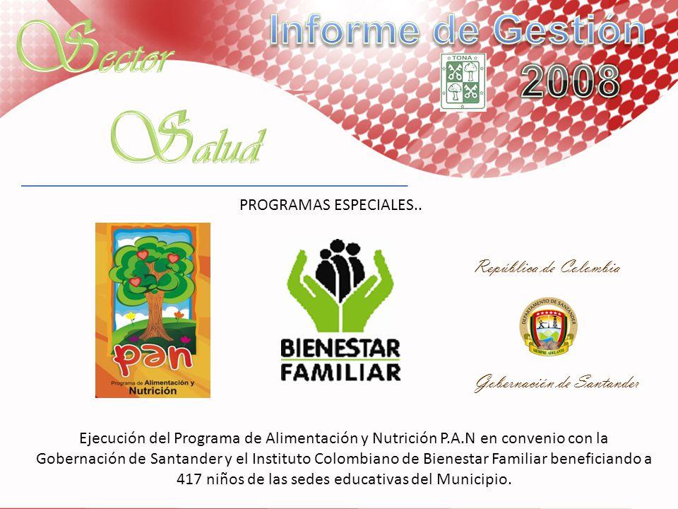 PROGRAMAS ESPECIALES.. Ejecución del Programa de Alimentación y Nutrición P.A.N en convenio con la Gobernación de Santander y el Instituto Colombiano