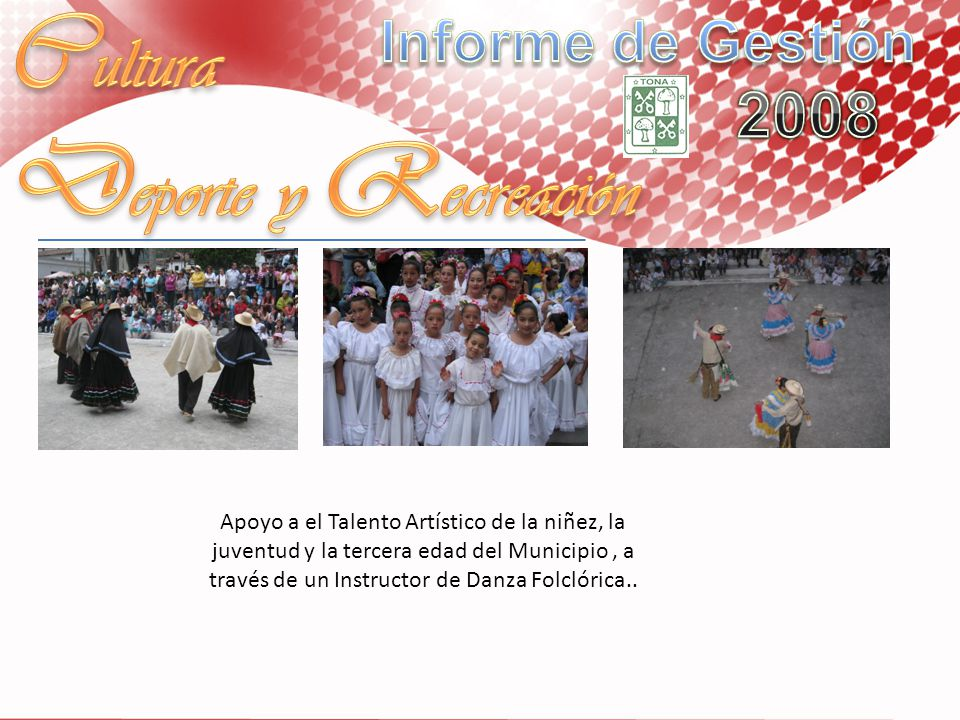 Apoyo a el Talento Artístico de la niñez, la juventud y la tercera edad del Municipio, a través de un Instructor de Danza Folclórica..