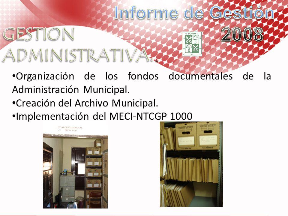 Organización de los fondos documentales de la Administración Municipal. Creación del Archivo Municipal. Implementación del MECI-NTCGP 1000