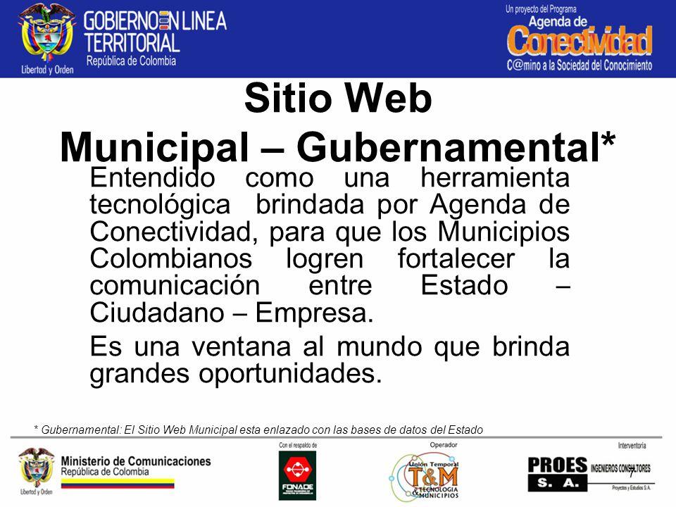 7 Sitio Web Municipal – Gubernamental* Entendido como una herramienta tecnológica brindada por Agenda de Conectividad, para que los Municipios Colombianos logren fortalecer la comunicación entre Estado – Ciudadano – Empresa.