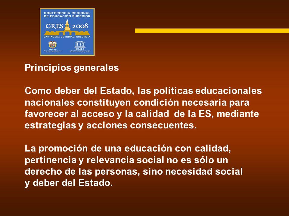 Principios generales Como deber del Estado, las políticas educacionales nacionales constituyen condición necesaria para favorecer al acceso y la calid