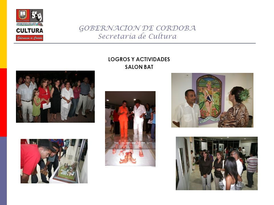 GOBERNACION DE CORDOBA Secretaria de Cultura LOGROS Y ACTIVIDADES SALON BAT