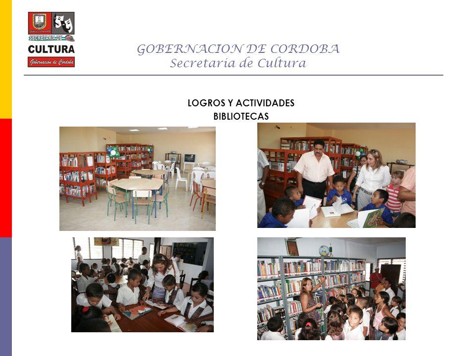 GOBERNACION DE CORDOBA Secretaria de Cultura LOGROS Y ACTIVIDADES BIBLIOTECAS